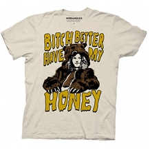 Workaholics Bitch Better Have My Honey T-Shirt