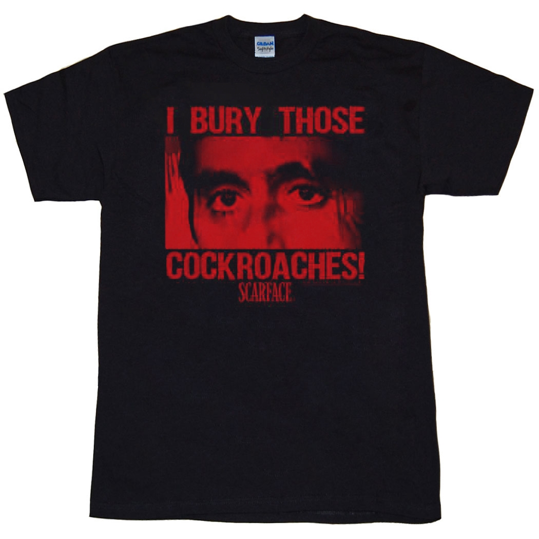 Scarface I Bury Those Cockroaches T-Shirt
