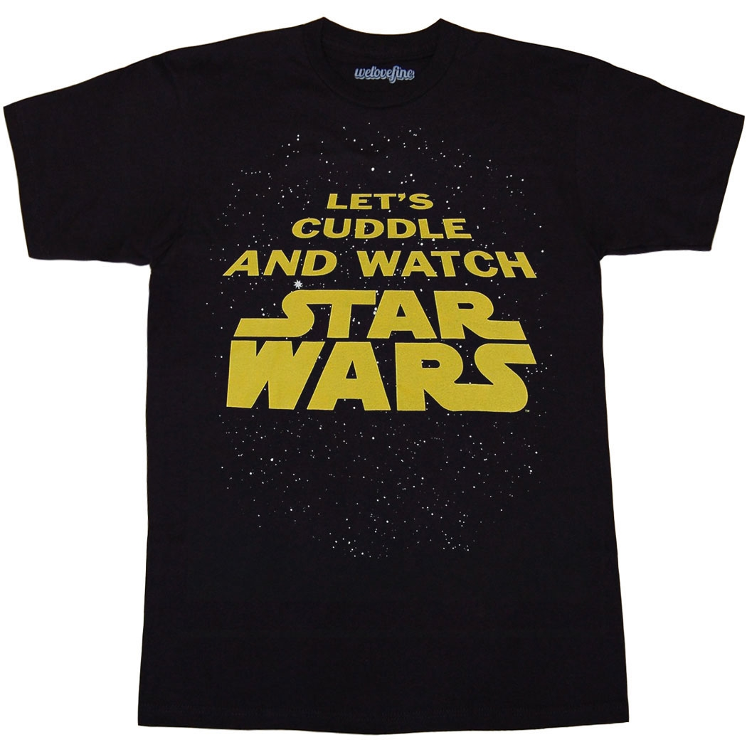 Let's Cuddle and Watch Star Wars T-Shirt
