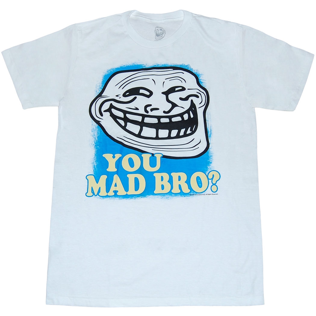 You Mad Bro? Troll White T-Shirt